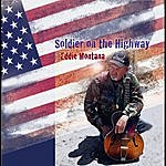Eddie Montana Soldier On The Highway