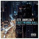 Jeff Johnson I Just Wanna Ball - Single