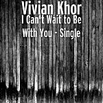 Vivian Khor I Can't Wait To Be With You - Single