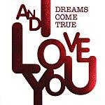 Dreams Come True And I Love You