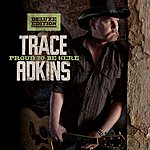 Trace Adkins Proud To Be Here (Deluxe Edition)