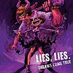 Dreams Come True Lies, Lies.