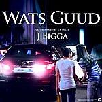 J Bigga Wats Guud