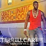 Terrell Carter Crazy Lunatic Psycho Fool