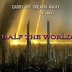 Half The World Carry My Dreams Away