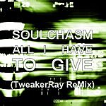 Soulchasm All I Have To Give (Tweakerray Remix)