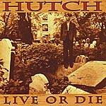 Hutch Live Or Die
