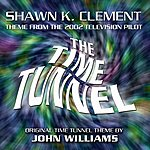 John Williams The Time Tunnel - Main Theme From The 2002 Pilot (Feat. Shawn K. Clement) - Single
