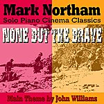 John Williams None But The Brave - Main Theme Arranged For Solo Piano (Feat. Mark Northam) - Single