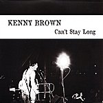 Kenny Brown Can't Stay Long Vol. 1: Porch Songs