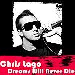 Chris Lago Dreams Will Never Die
