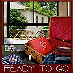 Zero Ready To Go (Feat. D-Maub, K-Drama And Brian Reeves) - Single