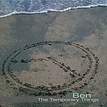 Ben The Temporary Things