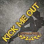 Bonafide Kick Me Out