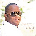Eric B. Finally...