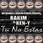 Rakim Tu No Estas (Feat. Ken-Y) - Single