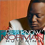 Norman Hutchins, Sr. If You Didn't Know, Now You Know