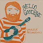 Hellogoodbye Ukelele Recordings