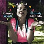 Shannon Wyatt Nobody Like Me
