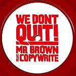 Mr. Brown We Don't Quit