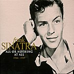 Frank Sinatra All Or Nothing At All 1944-1939