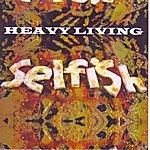 Selfish Heavy Living