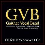 Gaither Vocal Band I'll Tell It Wherever I Go Performance Tracks
