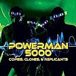 Powerman 5000 Copies, Clones & Replicants