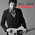 Will Hoge When I Get My Wings (Single)