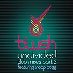 Blush Undivided (Feat. Snoop Dogg) - Club Mixes Part 2