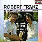 Mitsuko Shirai Franz, R.: Lieder - Opp. 1, 2, 5, 6, 7, 9, 10, 11, 13, 17, 18, 24, 25, 28, 30, 33, 36, 42, 48