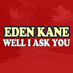 Eden Kane Well I Ask You