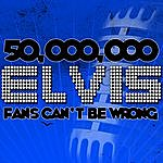 Elvis Presley 50,000,000 Elvis Fans Can't Be Wrong