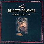 Brigitte Demeyer Nothing Comes Free