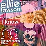Ellie Lawson I Know (Tilley & Killawattz Mixes) - Single