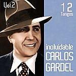 Carlos Gardel Carlos Gardel 12 Tangos Inolvidables: Volumen 2
