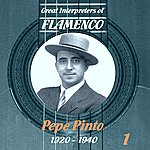 Pepe Pinto Great Interpreters Of Flamenco - Pepe Pinto Vol. 1, 1920 - 1940