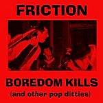 Friction Boredom Kills & Other Pop Ditties (Bootleg Recordings II)