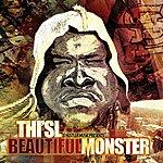 Thi'sl Beautiful Monster