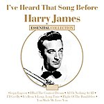 Harry James I've Heard That Song Before - Harry James