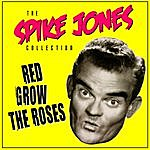 Spike Jones Red Grow The Roses
