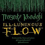 Tragedy Khadafi ILL-Luminous Flow
