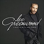 Lee Greenwood I Want To Be In Your World