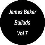 James Baker Ballads - Vol. 7