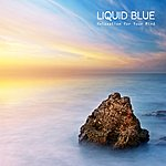 Liquid Blue Relaxation For Your Mind - Ambient Piano Music, Relaxing Sounds, Relaxing Songs And Background Music For Relaxation