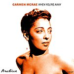 Carmen McRae When You're Away