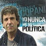 Ignacio Copani Yo Nunca Me Metí En Política