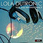 Lola Dutronic Kids Just Wanna Dance - Single