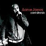 Aaron James Can't Decide