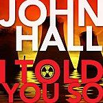 John Hall I Told You So